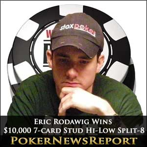 Eric Rodawig Wins $10,000 7-card stud hi-low split-8