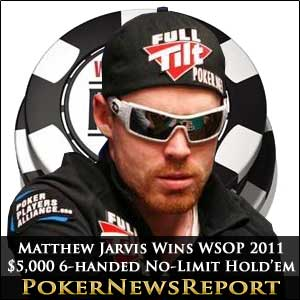 Matt Jarvis Secures WSOP 2011 $5,000 Six-Handed No-Limit Hold'em Title