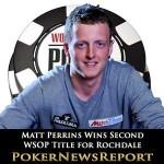 Matt Perrins Wins Second WSOP Title for Rochdale