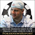 Michael Mizrachi Leads WSOP 2011 $2,500 Omaha/Seven Card Stud Hi-Low-8 or Better