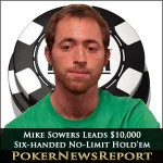 Mike Sowers tops $10,000 Six-Handed No-Limit Hold'em Championship