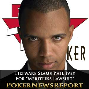 Tiltware Slams Phil Ivey for Meritless Lawsuit