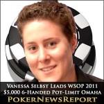 Vanessa Selbst Leads WSOP 2011 $5,000 6-Handed Pot-Limit Omaha