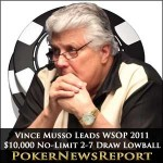 Vince Musso Leads WSOP 2011 $10,000 No-Limit 2-7 Draw Lowball Championship