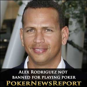 Alex Rodriguez Not Banned for Playing Poker