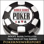 Added Value WSOPE Super Satellites This Week at The Empire