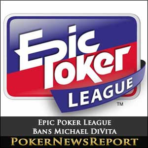 Epic Poker League Bans Michael DiVita