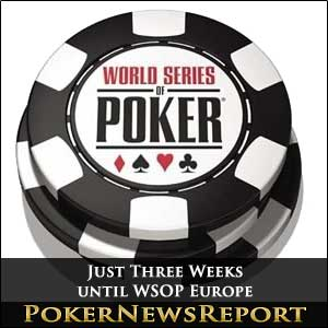 Just Three Weeks until WSOP Europe