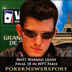 Matt Waxman Heads Final 18 in WPT Paris Main Event