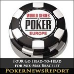 Four Go Head-to-Head for WSOPE Mix-Max Bracelet