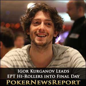Igor Kurganov Leads EPT Hi-Rollers into Final Day