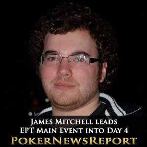 James Mitchell leads EPT Main Event into Day 4