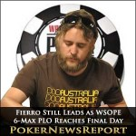 Fierro Still Leads as WSOPE 6-Max PLO Reaches Final Day