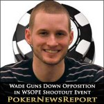 Tristan Wade Guns Down Opposition in WSOPE Shootout Event