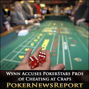 Wynn Accuses PokerStars Pros of Cheating at Craps