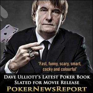 Dave Ulliott's Latest Poker Book Slated for Movie Release
