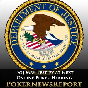 DoJ May Testify at Next Online Poker Hearing
