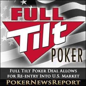 Full Tilt Poker Deal Allows Re-entry U.S. Market