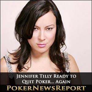 Jennifer Tilly Ready to Quit Poker… Again