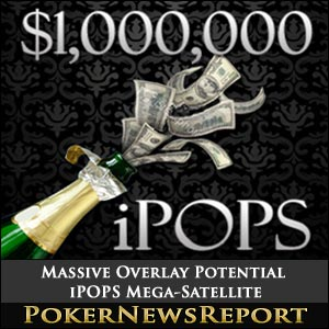 Massive Overlay Potential in William Hill Poker iPOPS Mega-Satellite