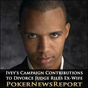 Phil Ivey's Campaign Contributions to Divorce Judge Riles Ex-Wife