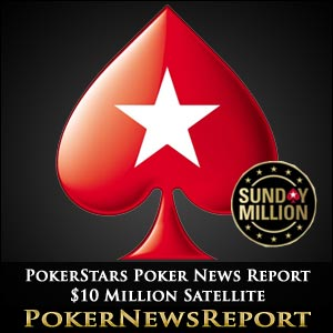 PokerStars Poker News Report $10 Million Satellite