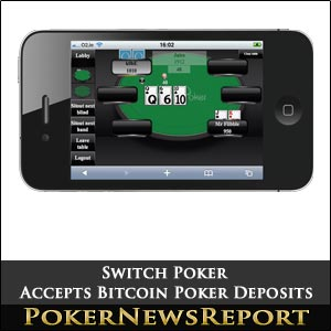Switch Poker Accepts Bitcoin Poker Deposits