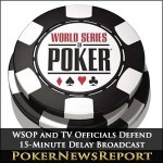 WSOP and TV Officials Defend 15-Minute Delay Broadcast