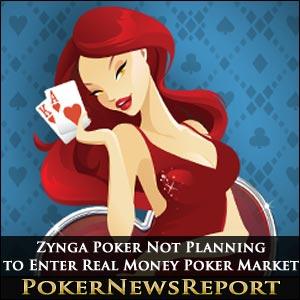 Zynga Poker Not Planning to Enter Real Money Poker Market