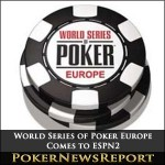 World Series of Poker Europe (WSOPE) Comes to ESPN2