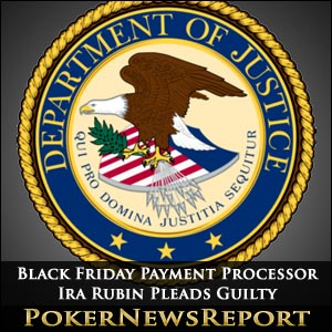 Black Friday Payment Processor Ira Rubin Pleads Guilty