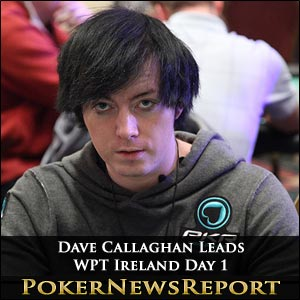 Dave Callaghan Leads After Day 1 of WPT Ireland