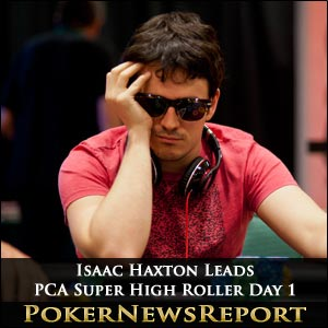 Isaac Haxton Leads PCA Super High Roller Day 1
