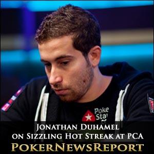 Jonathan Duhamel on Sizzling Hot Streak at PCA