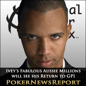 Phil Ivey's Fabulous Aussie Millions will see his Return to GPI 300