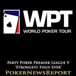 Party Poker Premier League V Expected to be 'Strongest Field Ever'