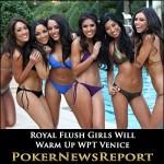 Royal Flush Girls Will Warm Up WPT Venice