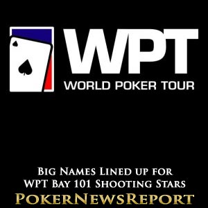 Numerous Big Names Lined up for WPT Bay 101 Shooting Stars
