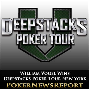 William Vogel Wins DeepStacks Poker Tour New York