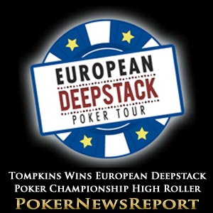 Tompkins Wins Dublin's European Deepstack Poker High Roller