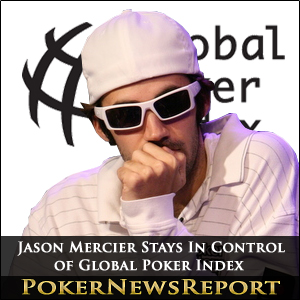 Jason Mercier Stays In Control of Global Poker Index 300