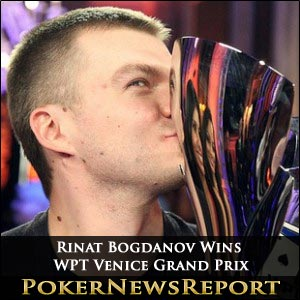 Rinat Bogdanov Wins Big at WPT Venice Grand Prix