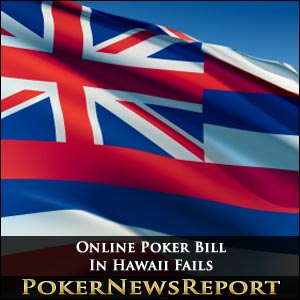 Online Poker Bill In Hawaii Fails