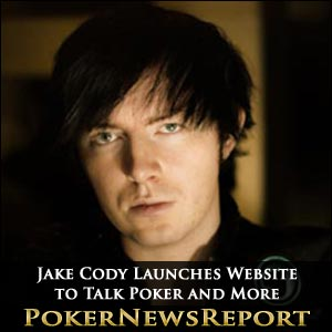 Jake Cody Launches Website to Talk Poker and More