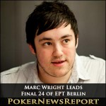 Marc Wright Leads Final 24 of EPT Berlin