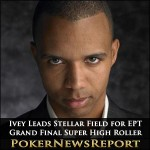 Phil Ivey Leads Stellar Field for the  EPT Grand Final Super High Roller
