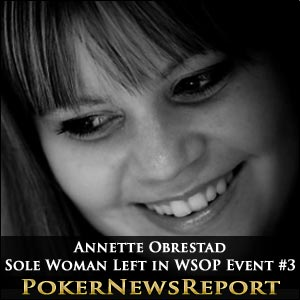 Annette Obrestad is Sole Woman Left in WSOP Event #3