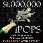 Get in on the iPOPS II Action with William Hill Poker