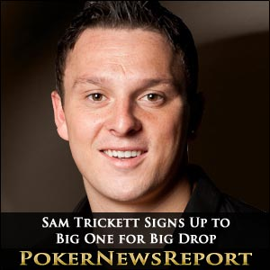 Sam Trickett Signs Up to Big One for Big Drop Poker Tournament