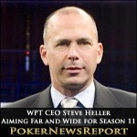 WPT CEO Steve Heller Aiming Far and Wide for Season 11